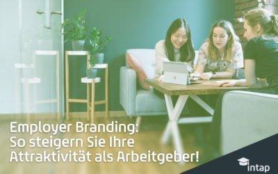 Employer Branding: So steigern Sie Ihre Attraktivität als Arbeitgeber!